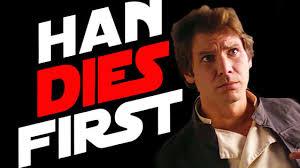 Han dies first