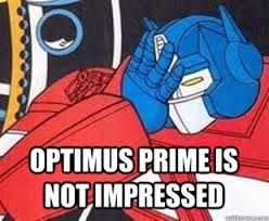 optimus not impressed